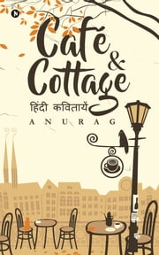 Café & Cottage - Hindi Poetry ebook by Anurag