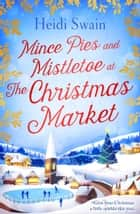Mince Pies and Mistletoe at the Christmas Market ebook by Heidi Swain
