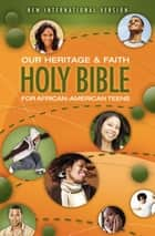 NIV, Our Heritage and Faith Holy Bible for African-American Teens, eBook ebook by