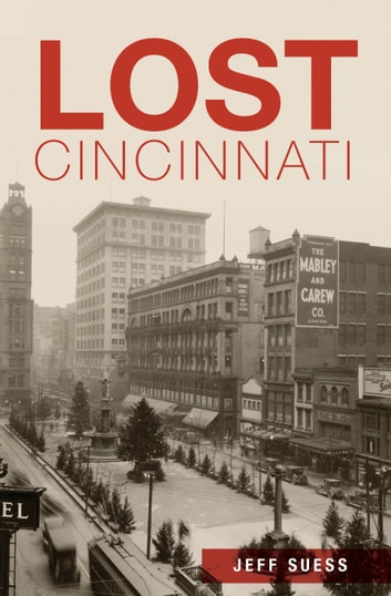 Lost Cincinnati ebook by Jeff Suess