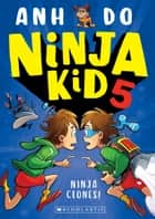 Ninja Clones ebook by Anh Do, Jeremy Ley