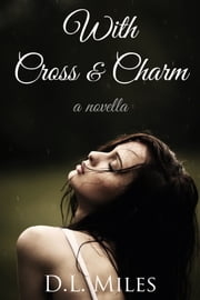 With Cross & Charm ebook by D.L. Miles