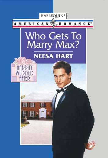 Who Gets To Marry Max? (Mills & Boon American Romance) eBook by Neesa Hart