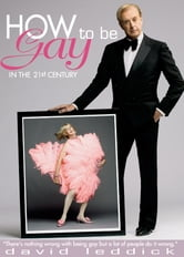 How to Be Gay in the 21st Century ebook by David Leddick