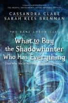 The Bane Chronicles 8: What to Buy the Shadowhunter Who Has Everything (And Who You're Not Officially Dating Anyway) ebook by Cassandra Clare, Sarah Rees Brennan