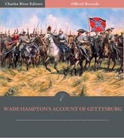 Official Records of the Union and Confederate Armies: Wade Hamptons Account of Gettysburg ebook by Wade Hampton III