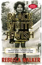 Black White and Jewish ebook by Rebecca Walker