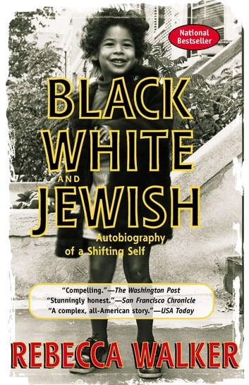 Black White and Jewish - Autobiography of a Shifting Self ebook by Rebecca Walker