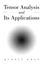 Tensor Analysis and Its Applications ebook by Khan