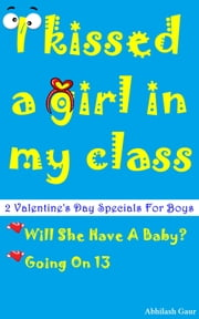 I Kissed A Girl In My Class ebook by Abhilash Gaur