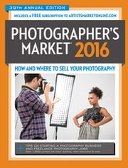 2016 Photographer's Market - How and Where to Sell Your Photography ebook by Mary Burzlaff Bostic