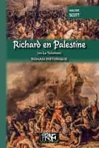 Richard en Palestine - (ou Le Talisman) ebook by Walter Scott