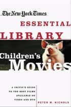 New York Times Essential Library: Children's Movies ebook by Peter M. Nichols