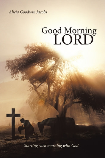 Good Morning Lord Ebook By Alicia Goodwin Jacobs 9781449711573
