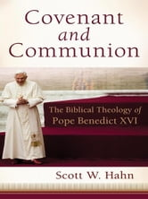 Covenant and Communion - The Biblical Theology of Pope Benedict XVI ebook by Scott W. Hahn