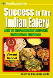 Success In the Indian Eatery ebook by Vincent Gabriel