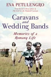 Caravans and Wedding Bands: A Romany Life in the 1960s - A Romany Life in the 1960s ebook by Eva Petulengro