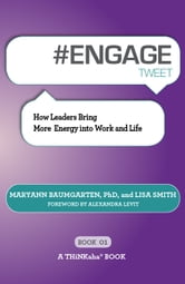 #ENGAGE tweet Book01 - How Leaders Bring More Energy into Work and Life ebook by Maryann Baumgarten, PhD,Lisa Smith