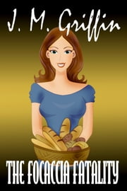 The Focaccia Fatality (Book 3 Deadly Bakery Series) ebook by J.M. Griffin