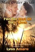 Mail Order Bride: For The Rest Of Their Lives (A Clean Western Historical Romance) ebook by Lynn Amaru