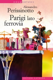 Parigi lato ferrovia ebook by Alessandro Perissinotto