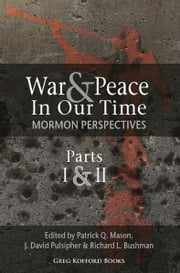 War and Peace in Our Time: Mormon Perspectives (Parts 1&2) ebook by Patrick Q. Mason, J. David Pulsipher, and Richard L. Bushman