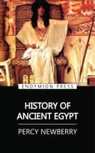 History of Ancient Egypt ebook by Percy Newberry