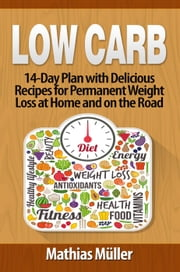 Low Carb Recipes: 14-Day Plan with Delicious Recipes for Permanent Weight Loss at Home and on the Road - Low Carb, #5 ebook by Kobo.Web.Store.Products.Fields.ContributorFieldViewModel