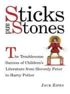 Sticks and Stones ebook by Jack Zipes