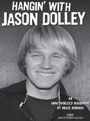 Hangin' with Jason Dolley - An Unauthorized Biography ebook by Grace Norwich