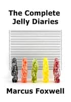 The Complete Jelly Diaries ebook by Marcus Foxwell