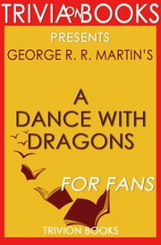 A Dance with Dragons: By George R. R. Martin (Trivia-On-Books) ebook by Trivion Books