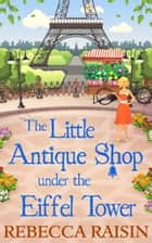 The Little Antique Shop Under The Eiffel Tower ebook by