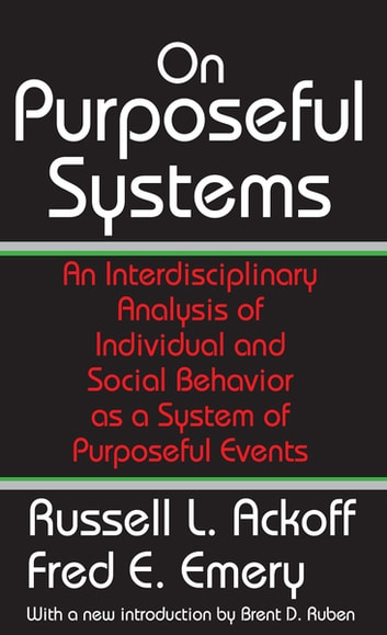 On Purposeful Systems - An Interdisciplinary Analysis of Individual and Social Behavior as a System of Purposeful Events ebook by Fred Emery