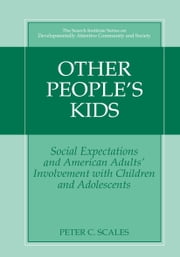 Other People's Kids - Social Expectations and American Adults? Involvement with Children and Adolescents ebook by Peter Scales,Peter Benson,Marc Mannes,Nicole R. Hintz,Eugene C. Roehlkepartain,Theresa K. Sullivan