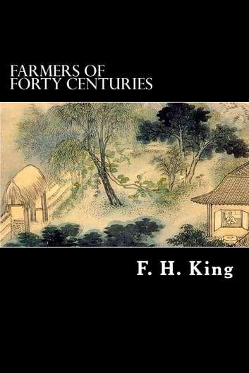 Farmers of Forty Centuries ebook by F. H. King
