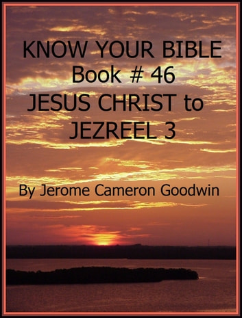 JESUS 5 CHRIST to JEZREEL 3 - Book 46 - Know Your Bible