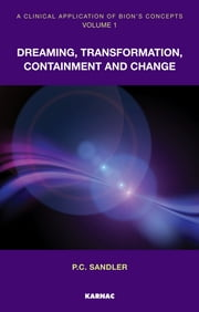 A Clinical Application of Bion's Concepts - Dreaming, Transformation, Containment and Change ebook by Sandler