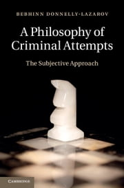 A Philosophy of Criminal Attempts ebook by Dr Bebhinn Donnelly-Lazarov