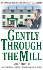 Gently Through the Mill eBook by Mr Alan Hunter