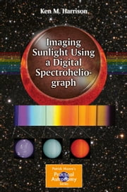 Imaging Sunlight Using a Digital Spectroheliograph ebook by Kobo.Web.Store.Products.Fields.ContributorFieldViewModel