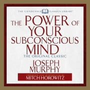 The Power of Your Subconscious Mind - The Original Classic (Abridged) audiobook by Mitch Horowitz, Joseph Murphy