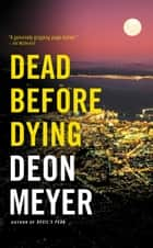 Dead Before Dying - A Novel ebook by Deon Meyer