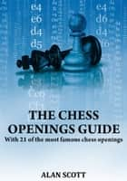 The Chess Openings Guide ebook by Alan Scott