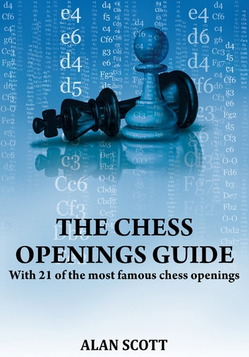 The Chess Openings Guide - With 21 of the most famous chess openings! ebook by Alan Scott