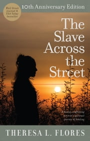 The Slave Across the Street - The True Story of How an American Teen Survived the World of Human Trafficking ebook by Theresa L. Flores