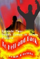 To Hell and Back, Episode Two, Death Comes in Seven Flavors ebook by John Pirillo