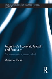 Argentina's Economic Growth and Recovery - The Economy in a Time of Default ebook by Michael Cohen