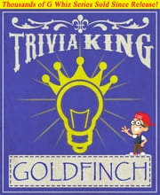 The Goldfinch - Trivia King! - Fun Facts and Trivia Tidbits Quiz Game Books ebook by G Whiz