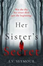 Her Sister's Secret ebook by E.V. Seymour